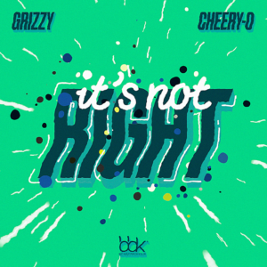 It's not right de Grizzy ft Cheery-O