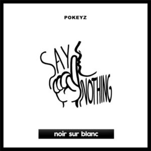 Cover morceau Say Nothing de Pokeyz sur Noir sur Blanc