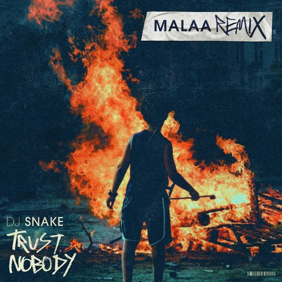 Dj Snake Trust Nobody, Malaa Remix